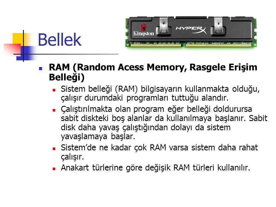Bellek  RAM (Random Acess Memory, Rasgele Erişim Belleği)  Sistem belleği (RAM) bilgisayarın kullanmakta olduğu, çalışır durumdaki programları tuttu