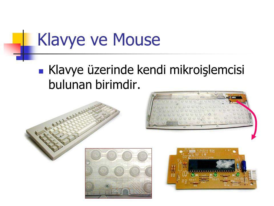 Klavye ve Mouse  Klavye üzerinde kendi mikroişlemcisi bulunan birimdir.