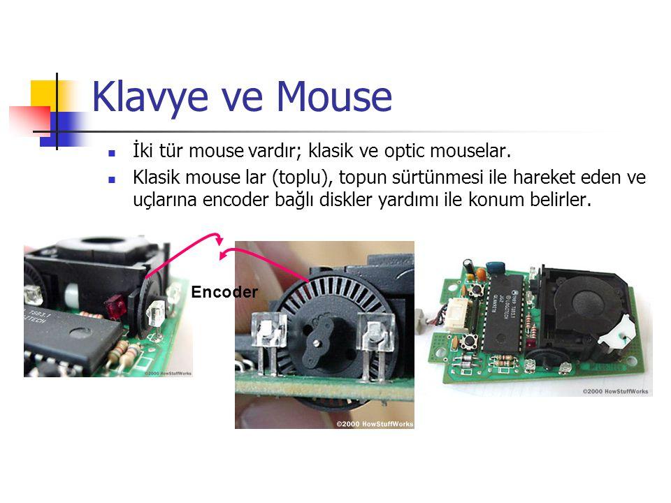 Klavye ve Mouse  İki tür mouse vardır; klasik ve optic mouselar.  Klasik mouse lar (toplu), topun sürtünmesi ile hareket eden ve uçlarına encoder ba