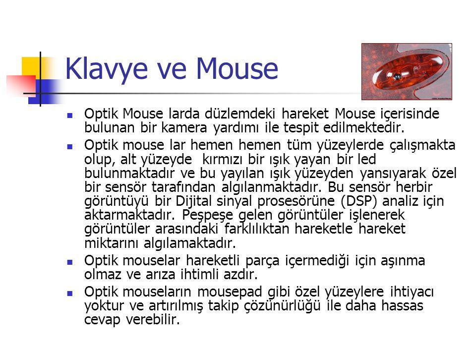 Klavye ve Mouse  Optik Mouse larda düzlemdeki hareket Mouse içerisinde bulunan bir kamera yardımı ile tespit edilmektedir.  Optik mouse lar hemen he