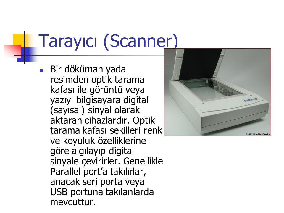 Tarayıcı (Scanner)  Bir döküman yada resimden optik tarama kafası ile görüntü veya yazıyı bilgisayara digital (sayısal) sinyal olarak aktaran cihazla