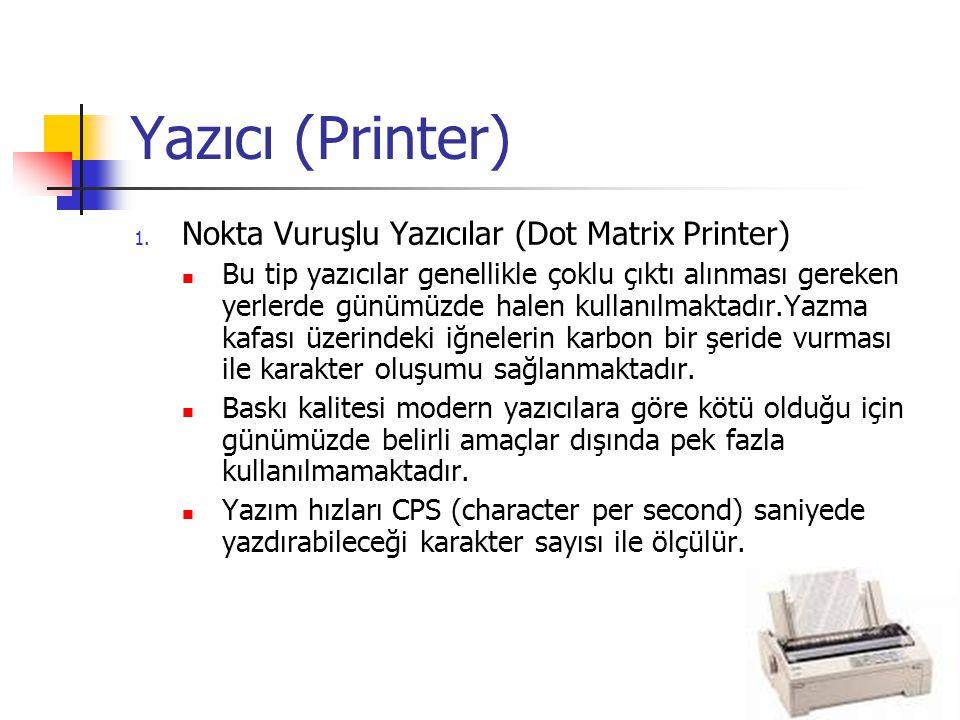 Yazıcı (Printer) 1. Nokta Vuruşlu Yazıcılar (Dot Matrix Printer)  Bu tip yazıcılar genellikle çoklu çıktı alınması gereken yerlerde günümüzde halen k