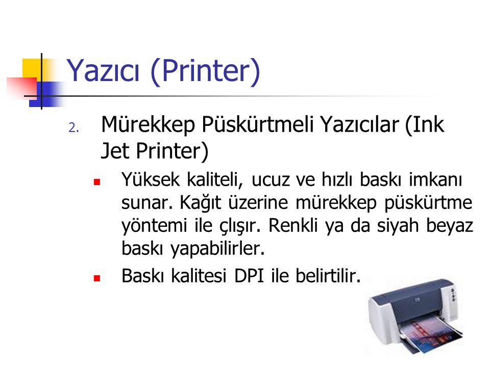 Yazıcı (Printer) 2. Mürekkep Püskürtmeli Yazıcılar (Ink Jet Printer)  Yüksek kaliteli, ucuz ve hızlı baskı imkanı sunar. Kağıt üzerine mürekkep püskü