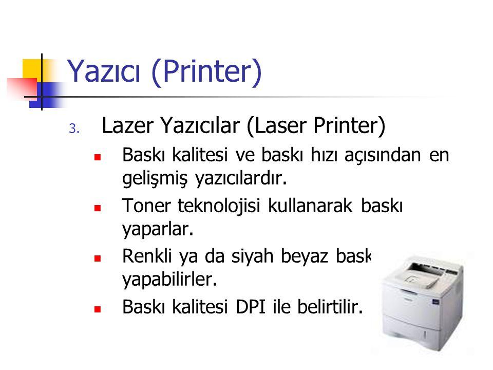 Yazıcı (Printer) 3. Lazer Yazıcılar (Laser Printer)  Baskı kalitesi ve baskı hızı açısından en gelişmiş yazıcılardır.  Toner teknolojisi kullanarak