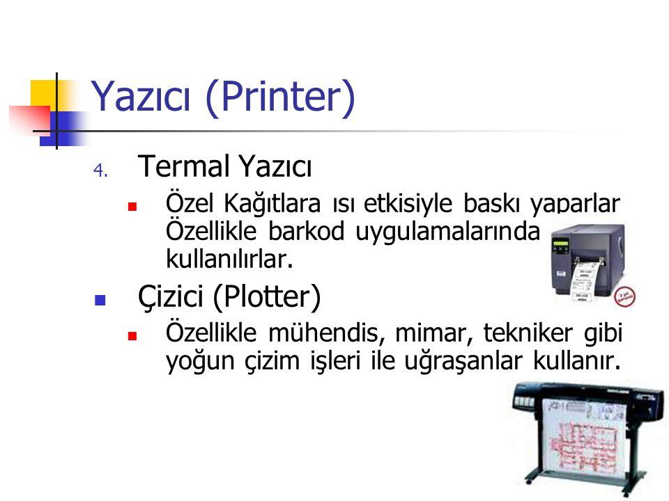 Yazıcı (Printer) 4. Termal Yazıcı  Özel Kağıtlara ısı etkisiyle baskı yaparlar Özellikle barkod uygulamalarında kullanılırlar.  Çizici (Plotter)  Ö