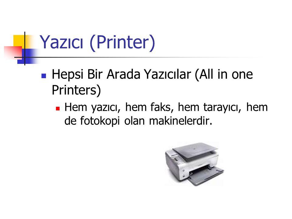 Yazıcı (Printer)  Hepsi Bir Arada Yazıcılar (All in one Printers)  Hem yazıcı, hem faks, hem tarayıcı, hem de fotokopi olan makinelerdir.