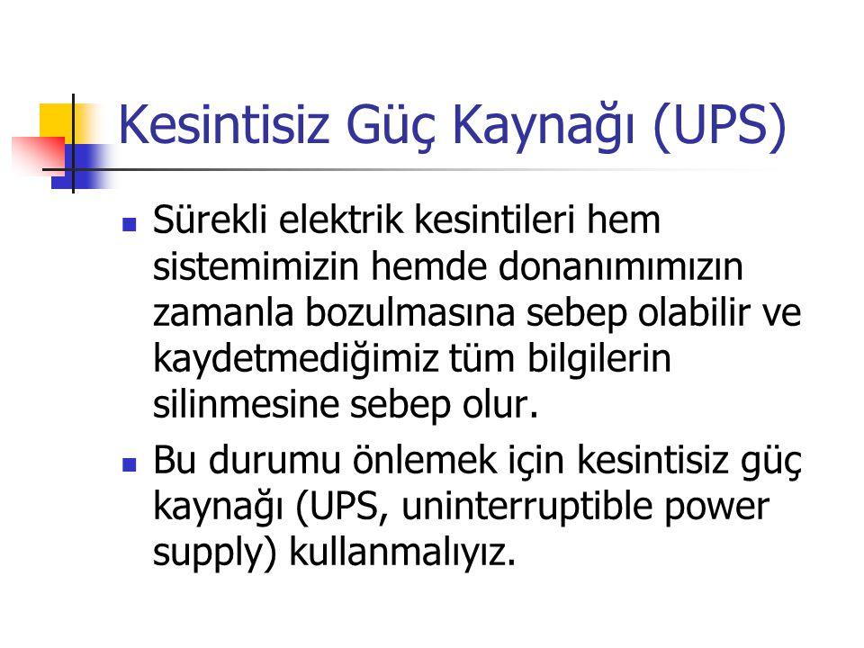 Kesintisiz Güç Kaynağı (UPS)  Sürekli elektrik kesintileri hem sistemimizin hemde donanımımızın zamanla bozulmasına sebep olabilir ve kaydetmediğimiz