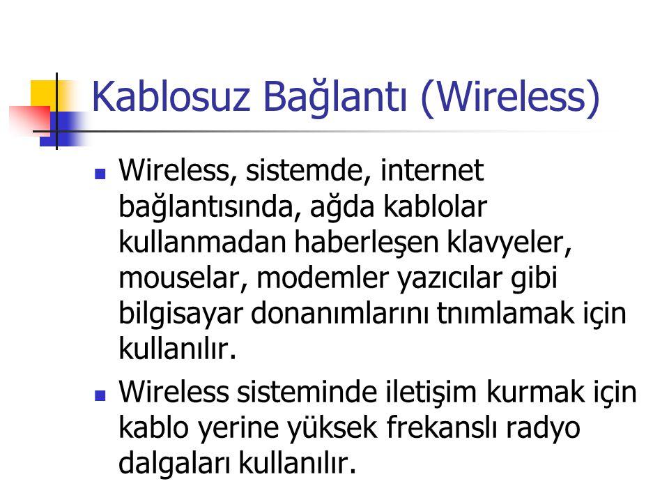 Kablosuz Bağlantı (Wireless)  Wireless, sistemde, internet bağlantısında, ağda kablolar kullanmadan haberleşen klavyeler, mouselar, modemler yazıcıla