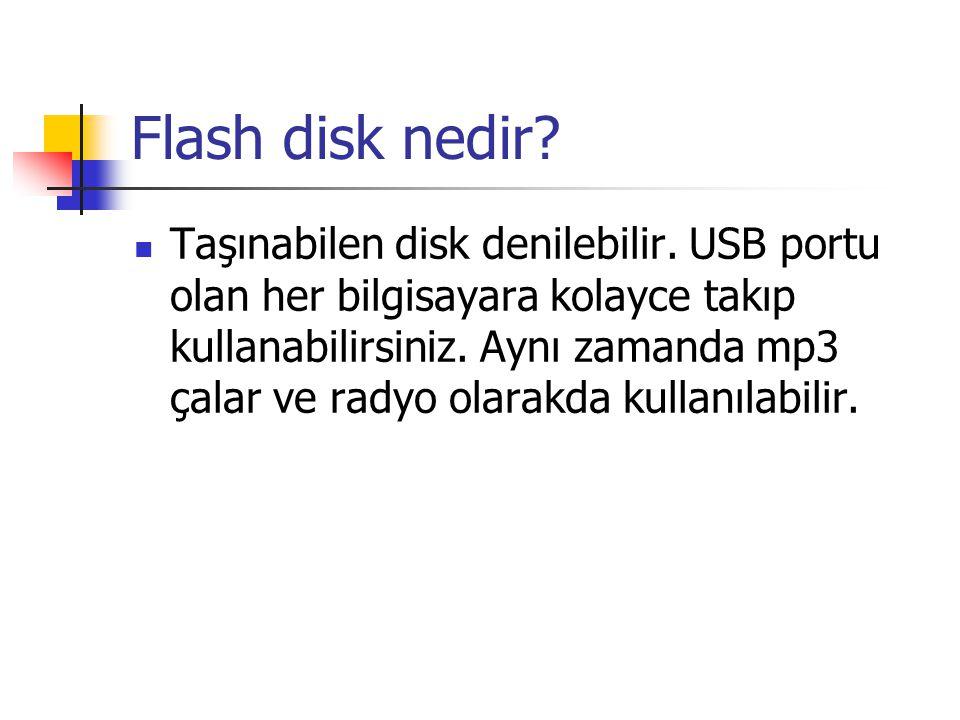 Flash disk nedir?  Taşınabilen disk denilebilir. USB portu olan her bilgisayara kolayce takıp kullanabilirsiniz. Aynı zamanda mp3 çalar ve radyo olar