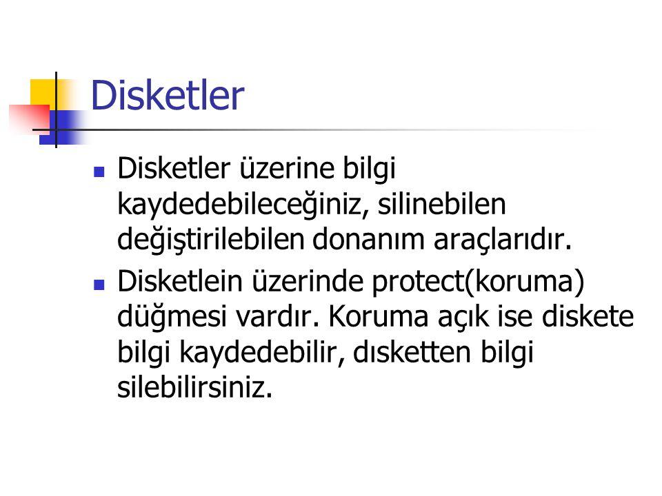 Disketler  Disketler üzerine bilgi kaydedebileceğiniz, silinebilen değiştirilebilen donanım araçlarıdır.  Disketlein üzerinde protect(koruma) düğmes