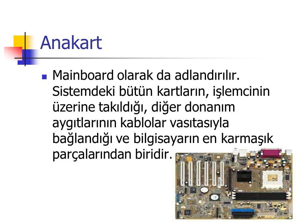 Anakart  Mainboard olarak da adlandırılır. Sistemdeki bütün kartların, işlemcinin üzerine takıldığı, diğer donanım aygıtlarının kablolar vasıtasıyla