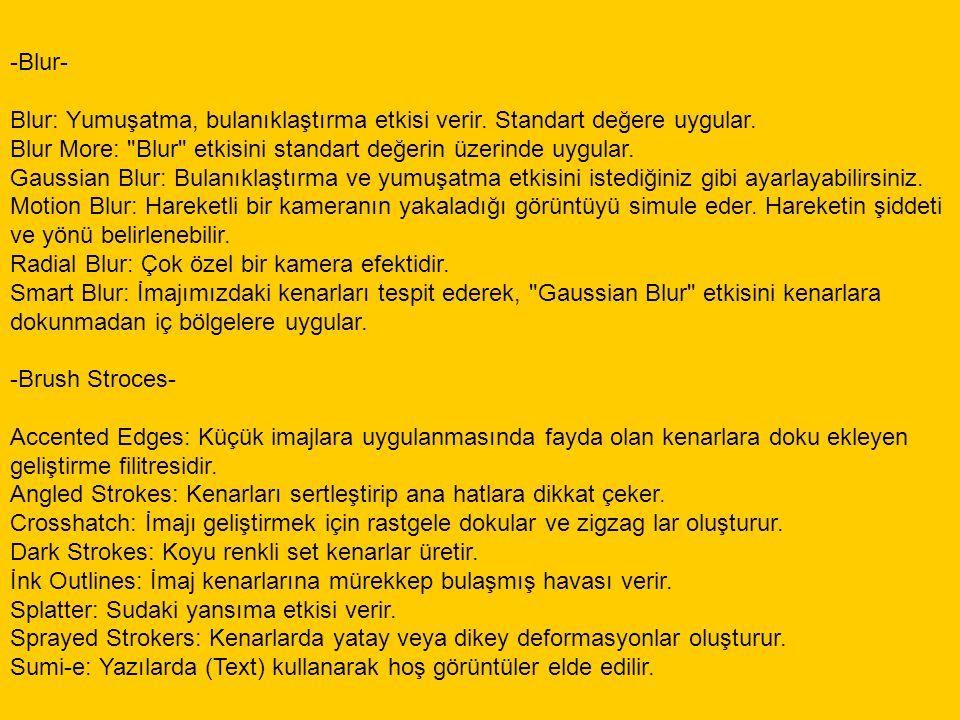 -Blur- Blur: Yumuşatma, bulanıklaştırma etkisi verir. Standart değere uygular. Blur More: