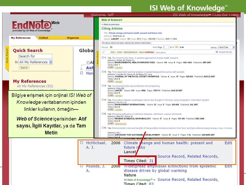 Copyright 2007 Thomson Corporation 10 Bilgiye erişmek için orijinal ISI Web of Knowledge veritabanının içinden linkler kullanın, örneğin— Web of Scien