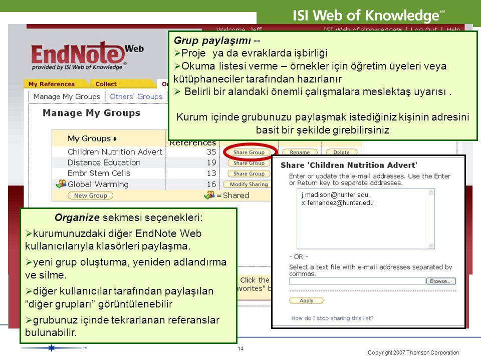 Copyright 2007 Thomson Corporation 14 Organize sekmesi seçenekleri:  kurumunuzdaki diğer EndNote Web kullanıcılarıyla klasörleri paylaşma.  yeni gru
