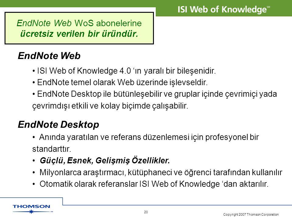 Copyright 2007 Thomson Corporation 20 EndNote Web • ISI Web of Knowledge 4.0 'ın yaralı bir bileşenidir. • EndNote temel olarak Web üzerinde işlevseld