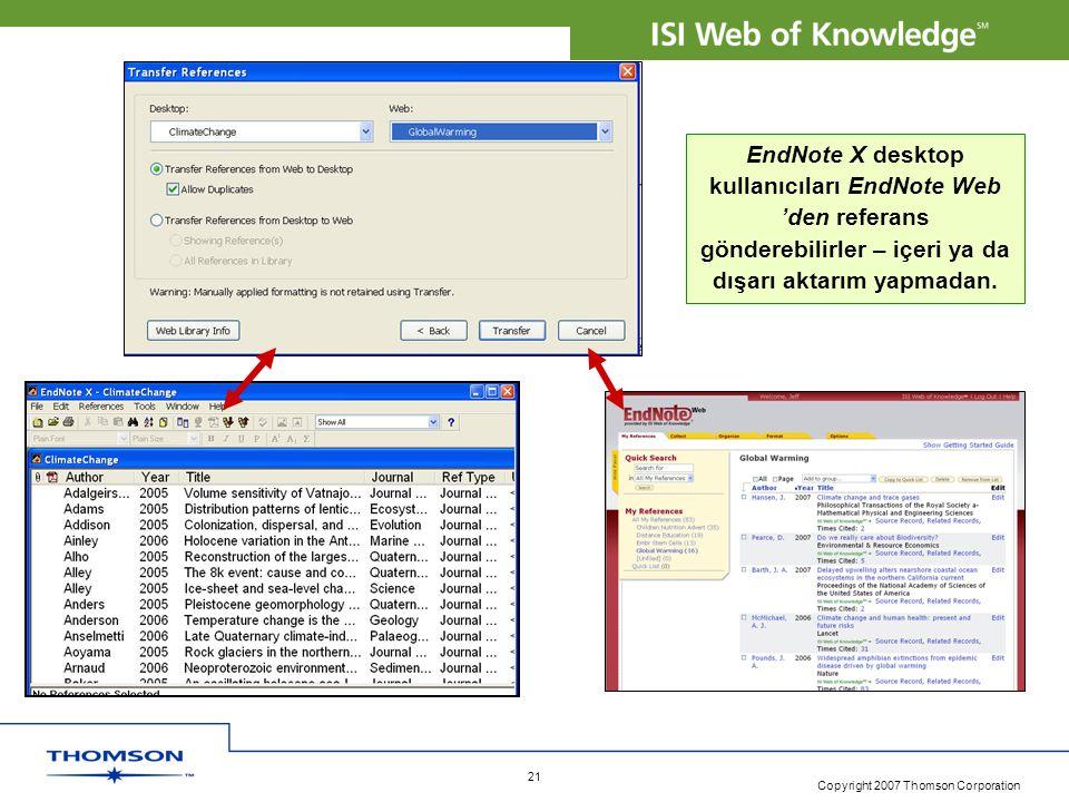 Copyright 2007 Thomson Corporation 21 EndNote X desktop kullanıcıları EndNote Web 'den referans gönderebilirler – içeri ya da dışarı aktarım yapmadan.