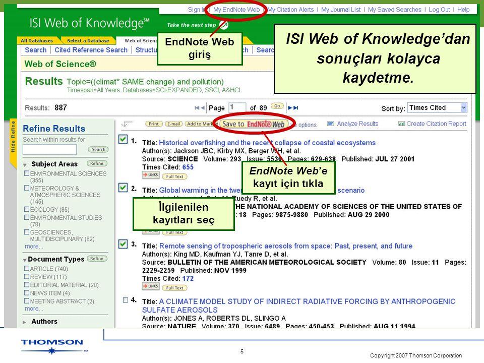 Copyright 2007 Thomson Corporation 5 ISI Web of Knowledge'dan sonuçları kolayca kaydetme. İlgilenilen kayıtları seç EndNote Web'e kayıt için tıkla End
