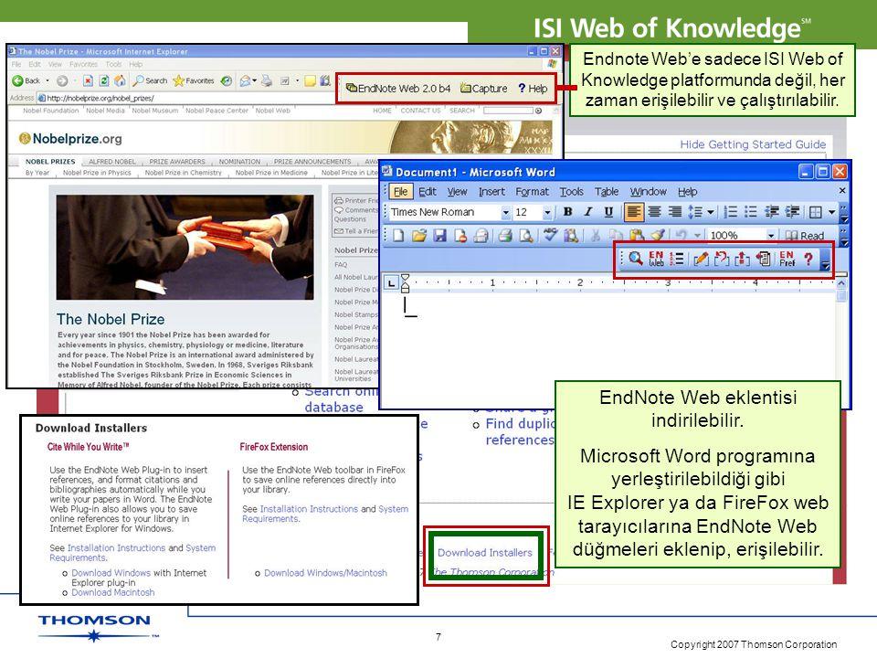Copyright 2007 Thomson Corporation 7 Endnote Web'e sadece ISI Web of Knowledge platformunda değil, her zaman erişilebilir ve çalıştırılabilir. EndNote