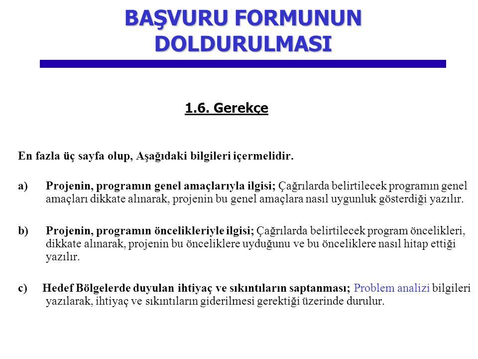 1.6. Gerekçe En fazla üç sayfa olup, Aşağıdaki bilgileri içermelidir. a)Projenin, programın genel amaçlarıyla ilgisi; Çağrılarda belirtilecek programı