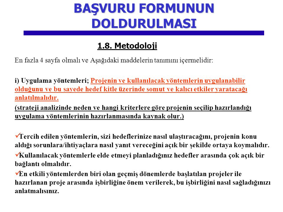 1.8. Metodoloji En fazla 4 sayfa olmalı ve Aşağıdaki maddelerin tanımını içermelidir: i) Uygulama yöntemleri; Projenin ve kullanılacak yöntemlerin uyg