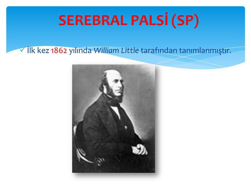 SEREBRAL PALSİ (SP)  İlk kez 1862 yılında William Little tarafından tanımlanmıştır.