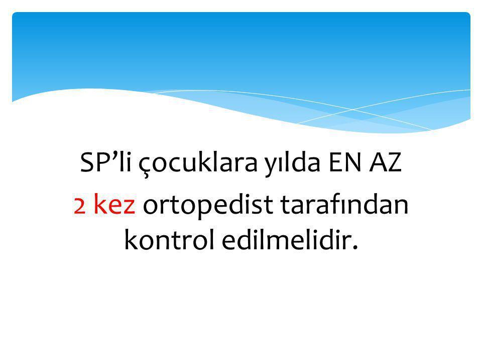 SP'li çocuklara yılda EN AZ 2 kez ortopedist tarafından kontrol edilmelidir.
