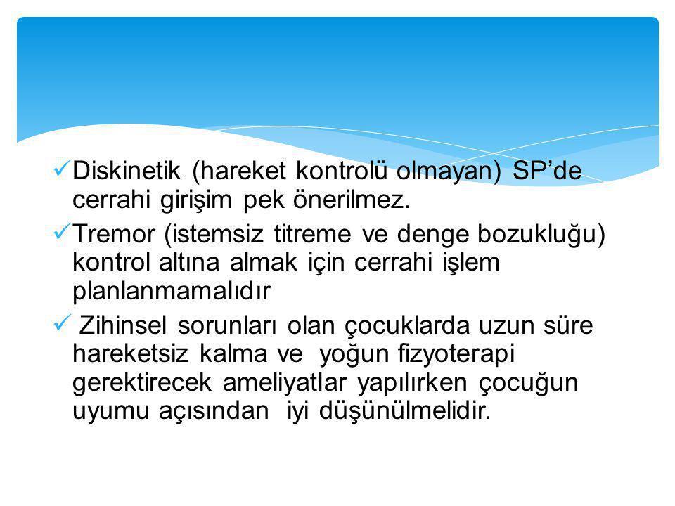  Diskinetik (hareket kontrolü olmayan) SP'de cerrahi girişim pek önerilmez.