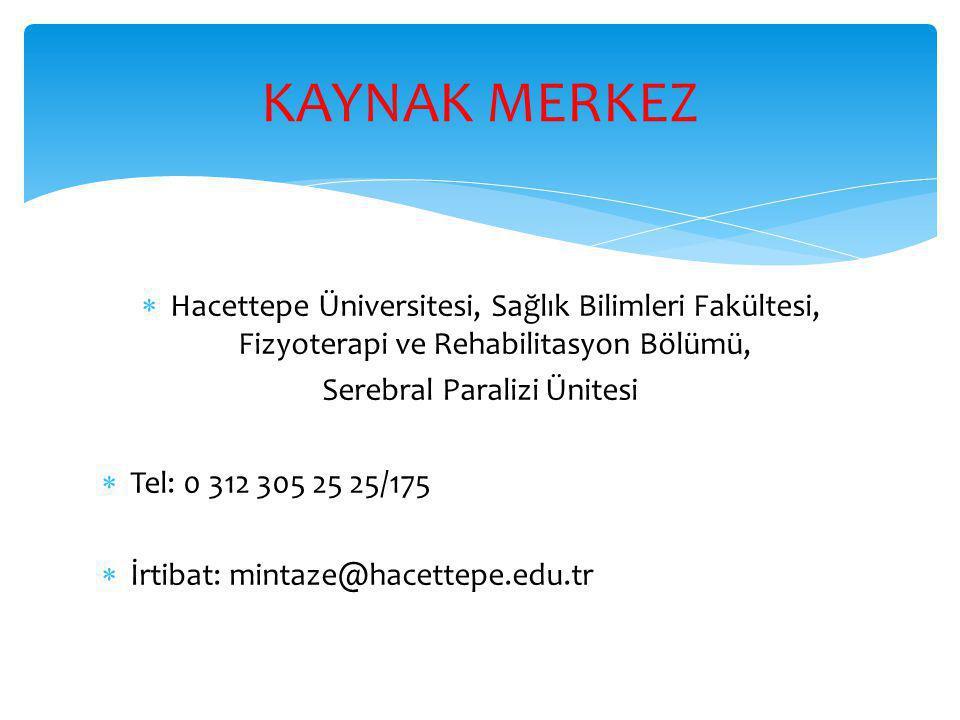  Hacettepe Üniversitesi, Sağlık Bilimleri Fakültesi, Fizyoterapi ve Rehabilitasyon Bölümü, Serebral Paralizi Ünitesi  Tel: 0 312 305 25 25/175  İrtibat: mintaze@hacettepe.edu.tr KAYNAK MERKEZ