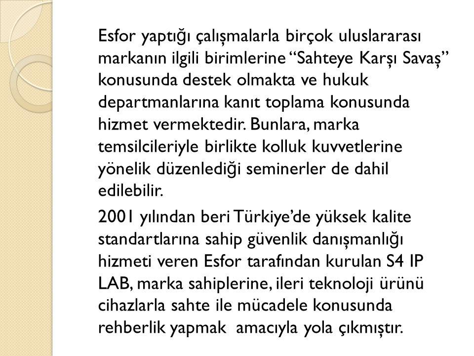 """Esfor yaptı ğ ı çalışmalarla birçok uluslararası markanın ilgili birimlerine """"Sahteye Karşı Savaş"""" konusunda destek olmakta ve hukuk departmanlarına k"""
