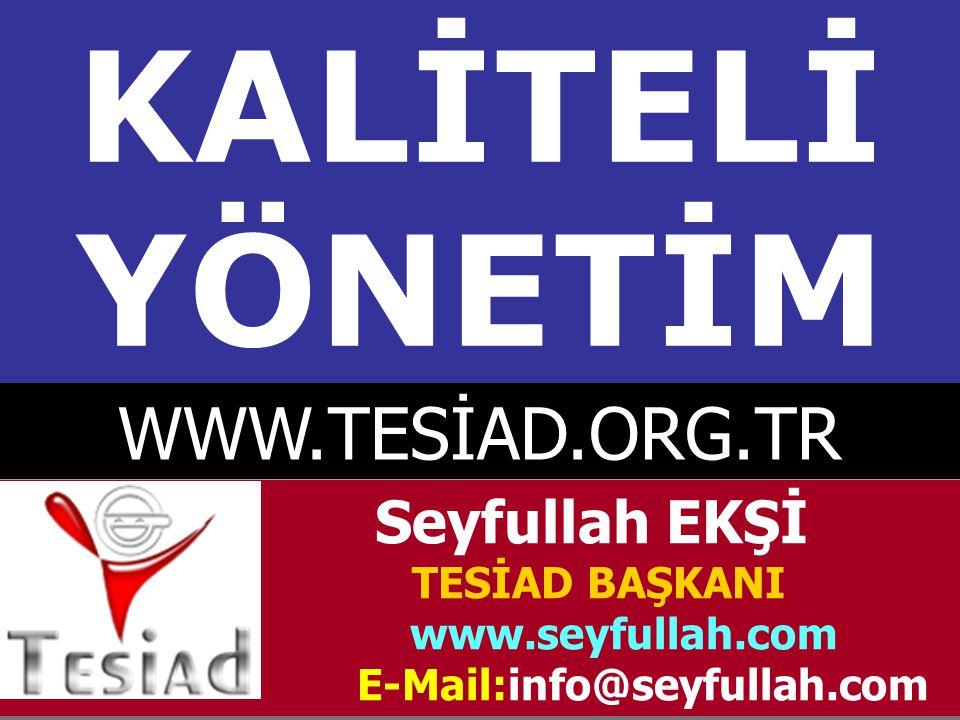 KALİTELİ YÖNETİM Seyfullah EKŞİ TESİAD BAŞKANI www.seyfullah.com E-Mail:info@seyfullah.com WWW.TESİAD.ORG.TR