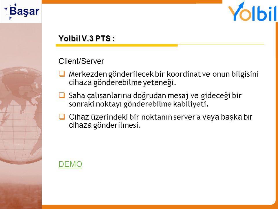 Yolbil V.3 PTS : Client/Server  Merkezden gönderilecek bir koordinat ve onun bilgisini cihaza gönderebilme yeteneği.  Saha çalışanlar ına doğrudan m