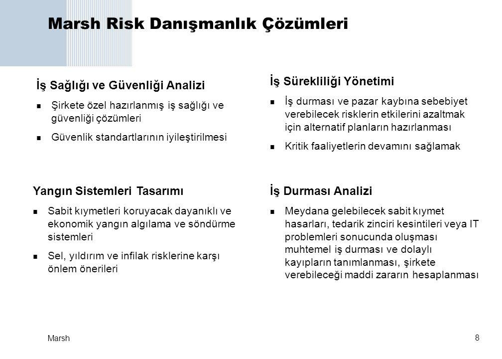 8 Marsh Marsh Risk Danışmanlık Çözümleri İş Sağlığı ve Güvenliği Analizi  Şirkete özel hazırlanmış iş sağlığı ve güvenliği çözümleri  Güvenlik stand