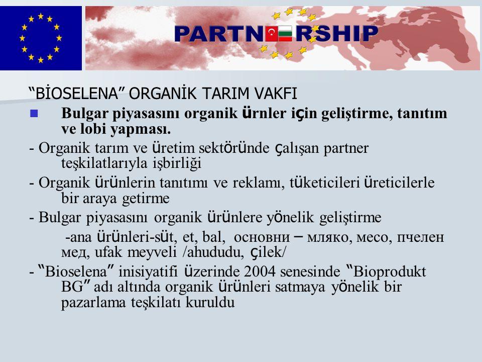 """""""BİOSELENA"""" ORGANİK TARIM VAKFI   Bulgar piyasasını organik ü rnler i ç in geliştirme, tanıtım ve lobi yapması. - Organik tarım ve ü retim sekt ö r"""
