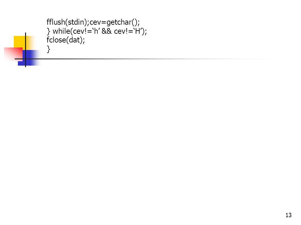 13 fflush(stdin);cev=getchar(); } while(cev!='h' && cev!='H'); fclose(dat); }