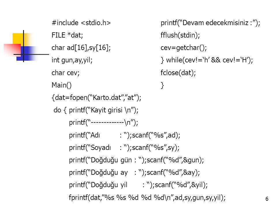 "6 #include FILE *dat; char ad[16],sy[16]; int gun,ay,yil; char cev; Main() {dat=fopen(""Karto.dat"",""at""); do { printf(""Kayit girisi \n""); printf(""-----"