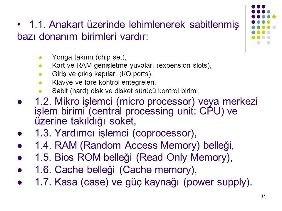 17 • 1.1. Anakart üzerinde lehimlenerek sabitlenmiş bazı donanım birimleri vardır:  Yonga takımı (chip set),  Kart ve RAM genişletme yuvaları (expen