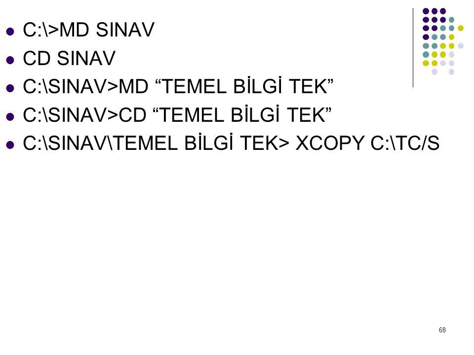 """ C:\>MD SINAV  CD SINAV  C:\SINAV>MD """"TEMEL BİLGİ TEK""""  C:\SINAV>CD """"TEMEL BİLGİ TEK""""  C:\SINAV\TEMEL BİLGİ TEK> XCOPY C:\TC/S 68"""
