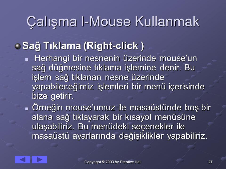 27Copyright © 2003 by Prentice Hall Çalışma I-Mouse Kullanmak Sağ Tıklama (Right-click )  Herhangi bir nesnenin üzerinde mouse'un sağ düğmesine tıkla
