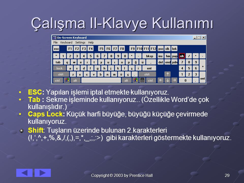 29Copyright © 2003 by Prentice Hall Çalışma II-Klavye Kullanımı • •ESC: Yapılan işlemi iptal etmekte kullanıyoruz. • •Tab : Sekme işleminde kullanıyor