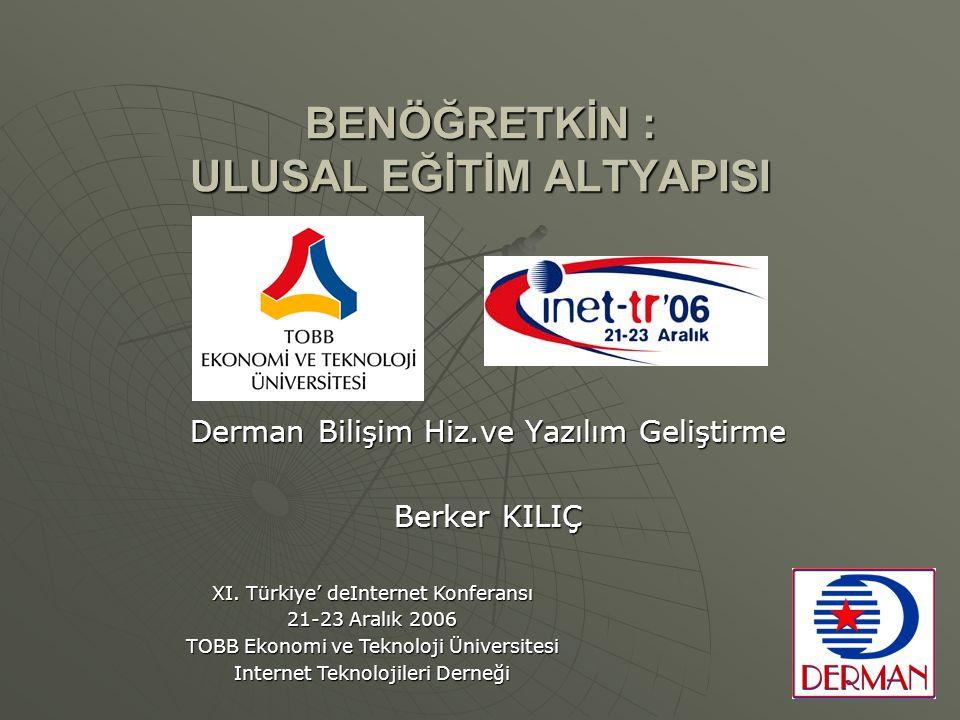BENÖĞRETKİN : ULUSAL EĞİTİM ALTYAPISI Derman Bilişim Hiz.ve Yazılım Geliştirme Berker KILIÇ XI. Türkiye' deInternet Konferansı 21-23 Aralık 2006 TOBB