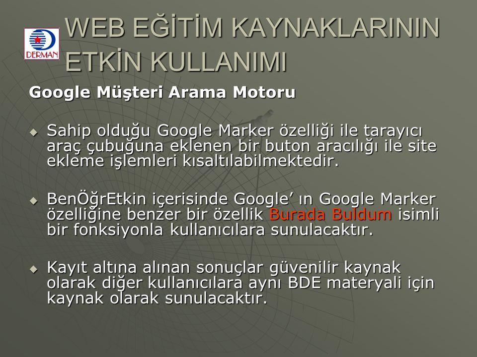 WEB EĞİTİM KAYNAKLARININ ETKİN KULLANIMI Google Müşteri Arama Motoru  Sahip olduğu Google Marker özelliği ile tarayıcı araç çubuğuna eklenen bir buto