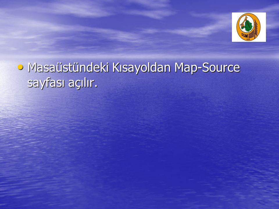 • Masaüstündeki Kısayoldan Map-Source sayfası açılır.