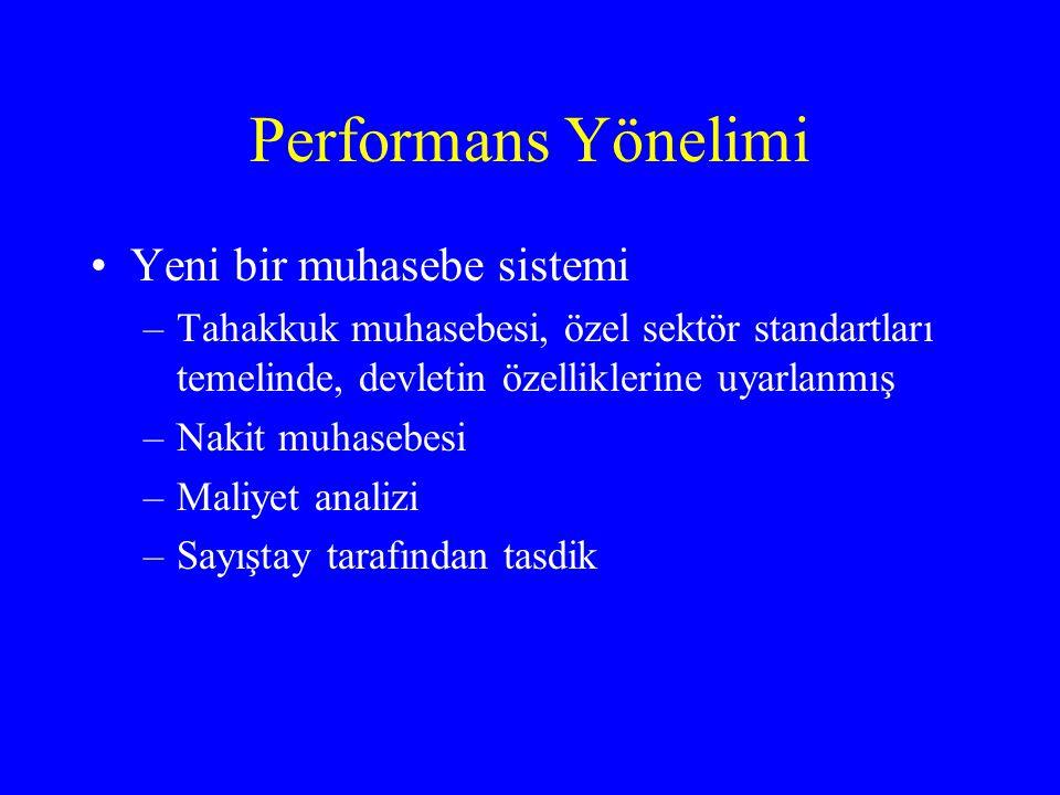 Performans Yönelimi •Yeni bir muhasebe sistemi –Tahakkuk muhasebesi, özel sektör standartları temelinde, devletin özelliklerine uyarlanmış –Nakit muhasebesi –Maliyet analizi –Sayıştay tarafından tasdik