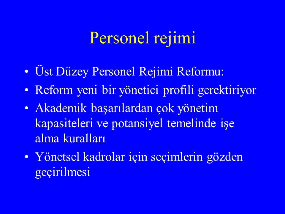 Personel rejimi •Üst Düzey Personel Rejimi Reformu: •Reform yeni bir yönetici profili gerektiriyor •Akademik başarılardan çok yönetim kapasiteleri ve potansiyel temelinde işe alma kuralları •Yönetsel kadrolar için seçimlerin gözden geçirilmesi