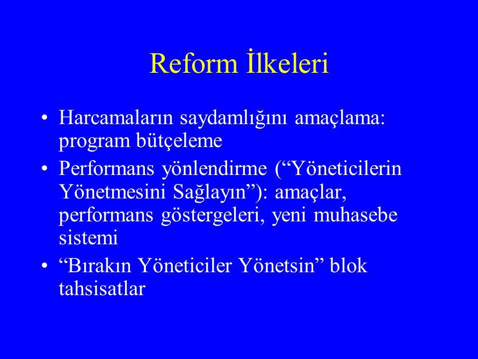 Reform İlkeleri •Harcamaların saydamlığını amaçlama: program bütçeleme •Performans yönlendirme ( Yöneticilerin Yönetmesini Sağlayın ): amaçlar, performans göstergeleri, yeni muhasebe sistemi • Bırakın Yöneticiler Yönetsin blok tahsisatlar