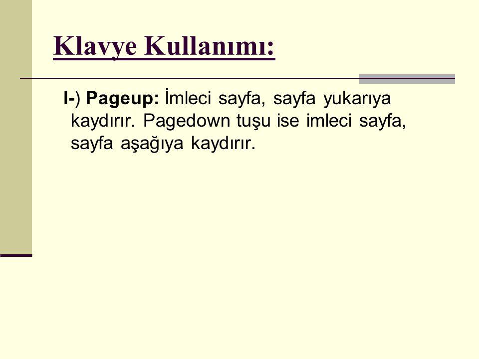 Klavye Kullanımı: l-) Pageup: İmleci sayfa, sayfa yukarıya kaydırır. Pagedown tuşu ise imleci sayfa, sayfa aşağıya kaydırır.