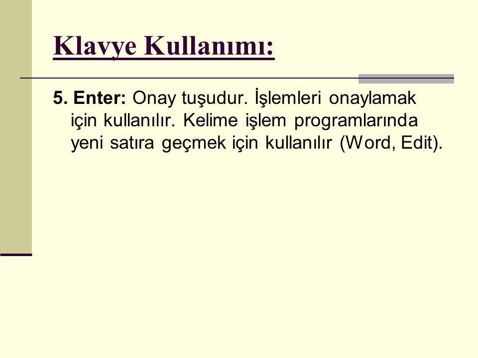 Klavye Kullanımı: 5. Enter: Onay tuşudur. İşlemleri onaylamak için kullanılır. Kelime işlem programlarında yeni satıra geçmek için kullanılır (Word, E