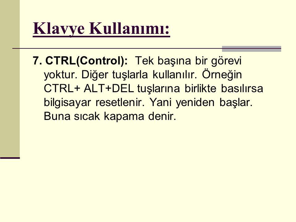 Klavye Kullanımı: 7. CTRL(Control): Tek başına bir görevi yoktur. Diğer tuşlarla kullanılır. Örneğin CTRL+ ALT+DEL tuşlarına birlikte basılırsa bilgis