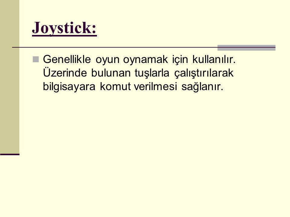 Joystick:  Genellikle oyun oynamak için kullanılır. Üzerinde bulunan tuşlarla çalıştırılarak bilgisayara komut verilmesi sağlanır.