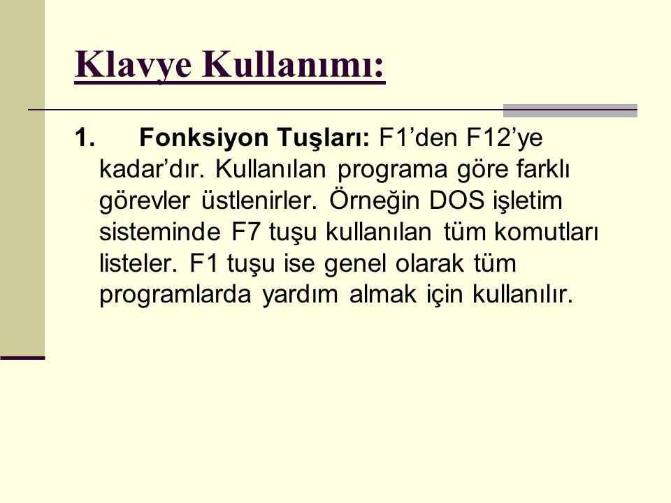 Klavye Kullanımı: 1. Fonksiyon Tuşları: F1'den F12'ye kadar'dır. Kullanılan programa göre farklı görevler üstlenirler. Örneğin DOS işletim sisteminde